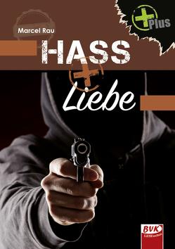 Hass+Liebe von Rau,  Marcel