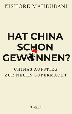 Hat China schon gewonnen? von Mahbubani,  Kishore, Schulz,  Matthias