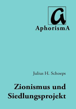 Hat der Siedlungsgedanke in der zionistischen Ideologie noch eine Zukunft? von Schoeps,  Julius H., Zimmer-Winkel,  Rainer
