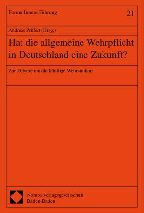 Hat die allgemeine Wehrpflicht in Deutschland eine Zukunft? von Prüfert,  Andreas