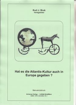 Hat es die Atlantis-Kultur auch in Europa gegeben? von Bruk,  Kurt Josef