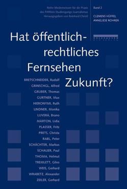 Hat öffentlich-rechtliches Fernsehen Zukunft? von Christl,  Reinhard, Hüffel,  Clemens, Rohrer,  Anneliese