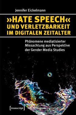»Hate Speech« und Verletzbarkeit im digitalen Zeitalter von Eickelmann,  Jennifer