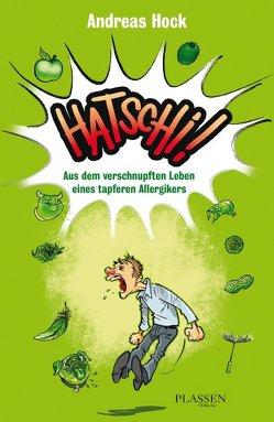 Hatschi! Aus dem verschnupften Leben eines tapferen Allergikers von Hock,  Andreas