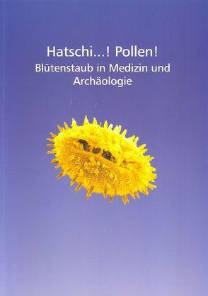 Hatschi …! Pollen! von Arnold,  Volker, Boor,  Heribert, Cordie,  Rosemarie, Dieterich,  Holger, Doerfler,  Walter, Eibes,  Gregor, Goethert,  Karin, Haffner,  Alfred, Staudt,  Marita, Tegen,  Wolf R, Winter,  Karin