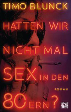 Hatten wir nicht mal Sex in den 80ern? von Blunck,  Timo