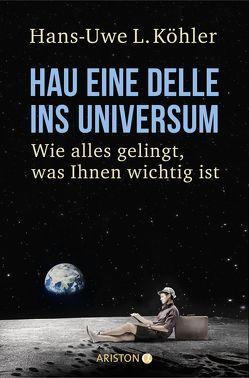 Hau eine Delle ins Universum von Köhler,  Hans-Uwe L.