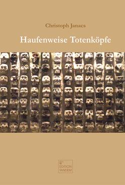 Haufenweise Totenköpfe von Janacs,  Christoph