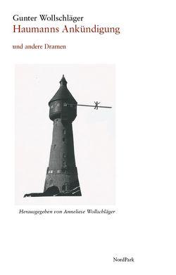 Haumanns Ankündigung und andere Dramen von Wollschläger,  Anneliese, Wollschläger,  Gunter