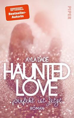 Haunted Love – Perfekt ist Jetzt von Dade,  Ayla