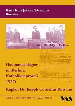 Hauptangeklagter im Berliner Katholikenprozess 1937: Kaplan Dr. Joseph Cornelius Rossaint von Jahuke,  Karlheinz, Rossaint,  Alexander