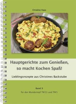 Hauptgerichte zum Genießen, so macht Kochen Spaß! Band 9 für den Wundertopf TM31 und TM5 von Haas,  Christine