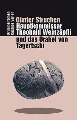 Hauptkommissar Theobald Weinzäpfli und das Orakel von Tägertschi von Struchen,  Günter