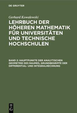 Hauptpunkte der analytischen Geometrie des Raumes, Grundbegriffe der Differential- und Integralrechnung von Kowalewski,  Gerhard