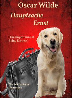 Hauptsache Ernst (The Importance of Being Earnest) von Schernikau,  Michael Rasmus, Wilde,  Oscar