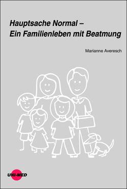 Hauptsache Normal – Ein Familienleben mit Beatmung von Averesch,  Marianne