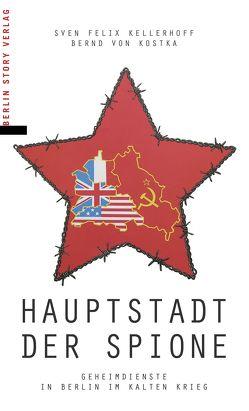Hauptstadt der Spione von Kellerhoff,  Sven Felix, von Kostka,  Bernd