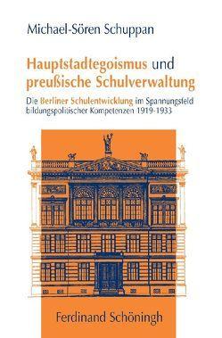 Hauptstadtegoismus und preußische Schulverwaltung von Schuppan,  Michael S