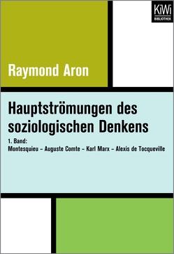 Hauptströmungen des soziologischen Denkens von Aron,  Raymond, Becker,  Franz