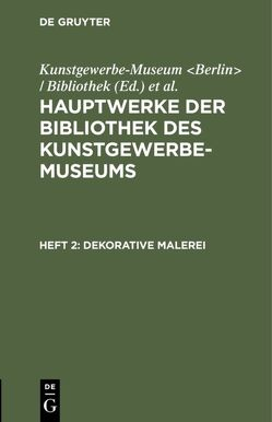 Hauptwerke der Bibliothek des Kunstgewerbe-Museums / Dekorative Malerei von Königliche Museen Berlin, Kunstgewerbe-Museum Berlin / Bibliothek