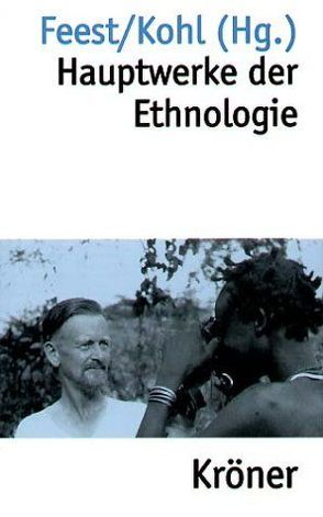 Hauptwerke der Ethnologie von Feest,  Christian, Kohl,  Karl H