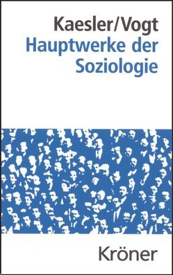 Hauptwerke der Soziologie von Kaesler,  Dirk, Vogt,  Ludgera