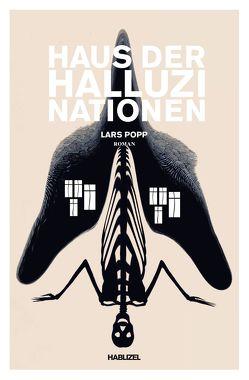 Haus der Halluzinationen oder Unwelts Heimkehr von Popp,  Lars