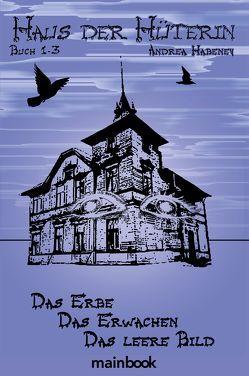 Haus der Hüterin. Buch 1-3. von Habeney,  Andrea
