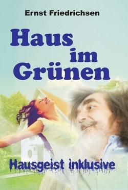 Haus im Grünen – Hausgeist inklusive von Friedrichsen,  Ernst
