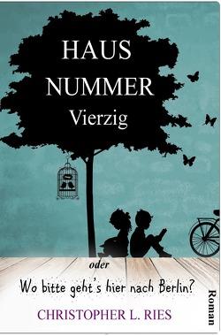 Haus Nummer Vierzig oder Wo bitte geht's hier nach Berlin? von Ries,  Christopher L.