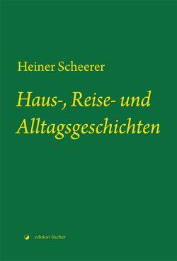 Haus-, Reise- und Alltagsgeschichten von Scheerer,  Heiner