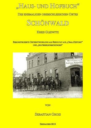 """""""Haus- und Hofbuch"""" des ehemaligen oberschlesischen Ortes Schönwald Kreis Gleiwitz von Grois,  Sebastian"""