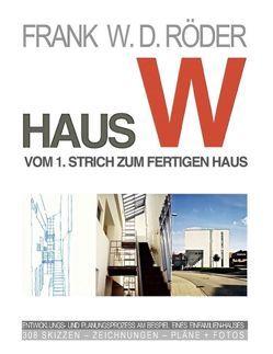Haus W Vom 1. Strich zum fertigen Haus von Roeder,  Frank W. D.