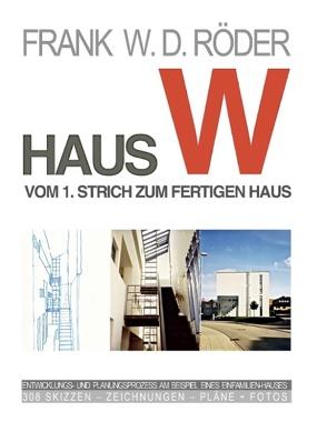 HAUS W: Vom 1. Strich zum fertigen Haus von Roeder,  Frank W. D.