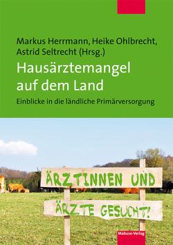 Hausärztemangel auf dem Land von Herrmann,  Markus, Ohlbrecht,  Heike, Seltrecht,  Astrid