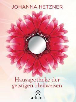 Hausapotheke der geistigen Heilweisen von Hetzner,  Johanna