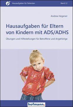 Hausaufgaben für Eltern von Kindern mit ADS/ADHS von Hegener,  Andrea