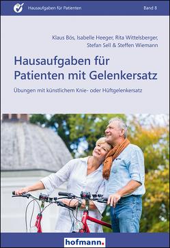 Hausaufgaben für Patienten mit Gelenkersatz von Bös,  Klaus, Heeger,  Isabelle, Sell,  Stefan, Wiemann,  Steffen, Wittelsberger,  Rita