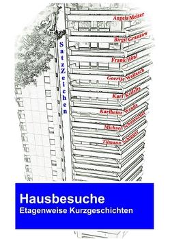 Hausbesuche von Granzow,  Birgit, Hönl,  Frank, Kreifelts,  Karl, Meiser,  Angela, SatzZeichen,  Autorengruppe, Schipper,  Tilmann, Schumacher,  Michael, Wallasch,  Geertje, Wende,  Karlheinz