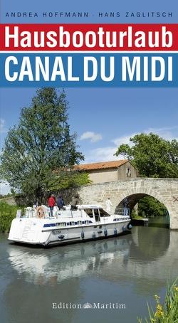 Hausbooturlaub Canal du Midi von Hoffmann,  Andrea, Zaglitsch,  Hans