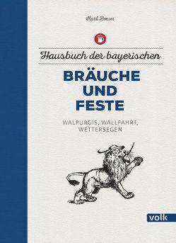 Hausbuch der bayerischen Bräuche und Feste von Baum,  Karl