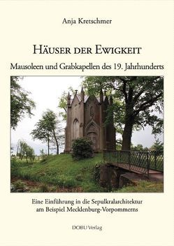 Häuser der Ewigkeit. Mausoleen und Grabkapellen des 19 Jahrhunderts. von Kretschmer,  Anja