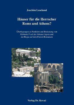 Häuser für die Herrscher Roms und Athens? von Losehand,  Joachim