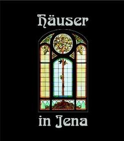 Häuser in Jena von Dunker,  Cornelia, Hoffmeister,  Hans, Naumann,  Lutz, Späth,  Lothar