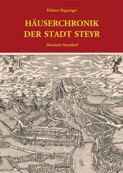 Häuserchronik der Stadt Steyr – Abschnitt Steyrdorf von Begsteiger,  Helmut