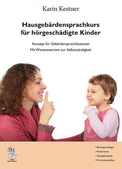 Hausgebärdensprachkurs für hörgeschädigte Kinder von Kestner,  Karin
