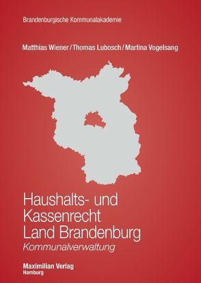 Haushalts- und Kassenrecht Land Brandenburg von Lubosch,  Thomas, Vogelsang,  Dr. Martina, Wiener,  Matthias