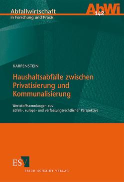Haushaltsabfälle zwischen Privatisierung und Kommunalisierung von Karpenstein,  Ulrich, Wendenburg,  Helge