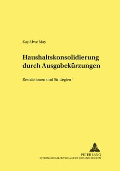 Haushaltskonsolidierung durch Ausgabekürzungen von May,  Kay-Uwe