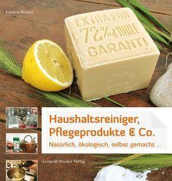 Haushaltsreiniger, Pflegeprodukte & Co. von Royant,  Laëtitia, Schweiger,  Christian